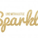 Sparkle Inspiration: Live with a little Sparkle