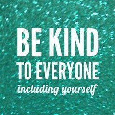 Be Kind to Everyone, Including Yourself!