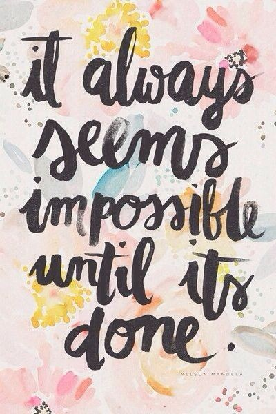 It always seems impossible until its done!